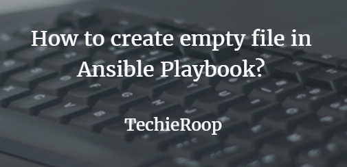 Create new file in ansible playbook | TechieRoop