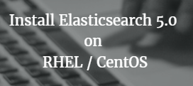 Install Elasticsearch 5 0 on RHEL / CentOS | TechieRoop