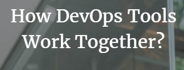 How DevOps Tools Work Together?